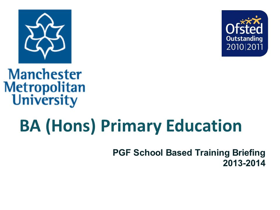BA (Hons) Primary Education PGF School Based Training Briefing 2013-2014