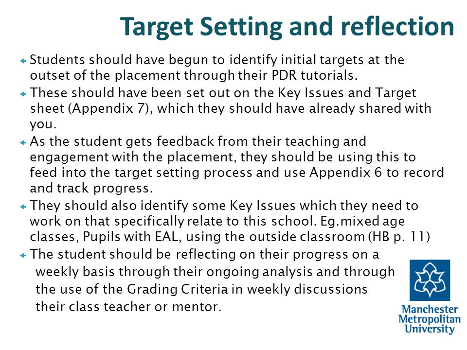 Target Setting and reflection  Students should have begun to identify initial targets at the outset of the placement through their PDR tutorials.  T