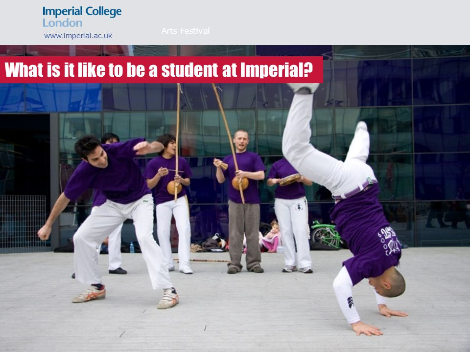 What can you study www.imperial.ac.uk What is it like to be a student at Imperial Arts Festival