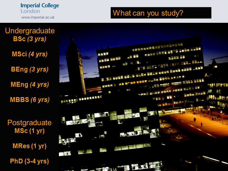 What can you study? www.imperial.ac.uk What is it like to be a student at Imperial?