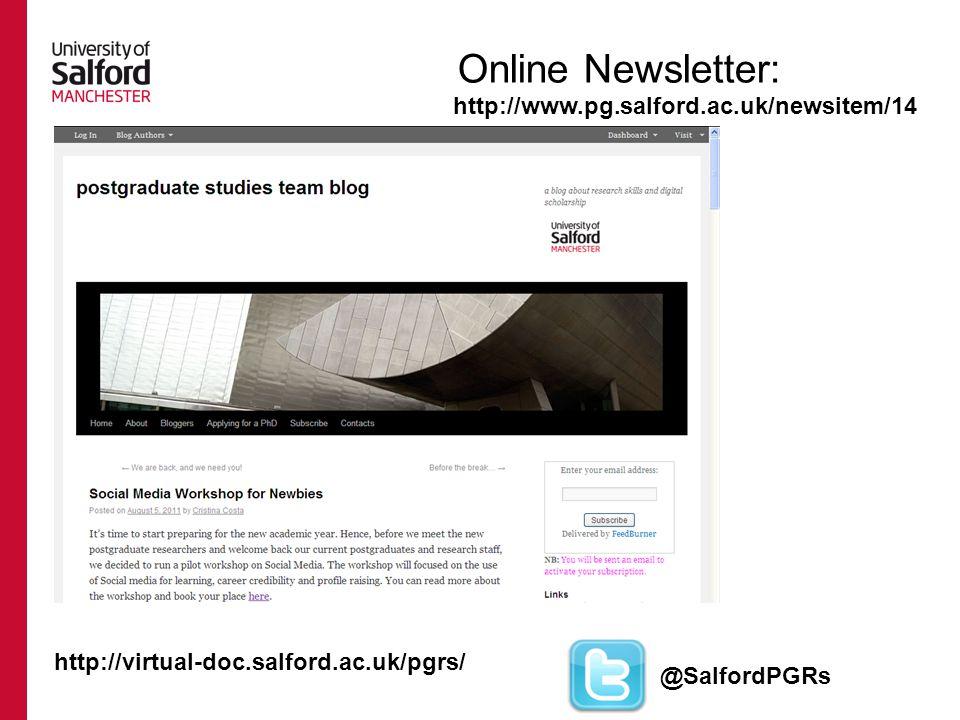 Online Newsletter: http://www.pg.salford.ac.uk/newsitem/14 http://virtual-doc.salford.ac.uk/pgrs/ @SalfordPGRs