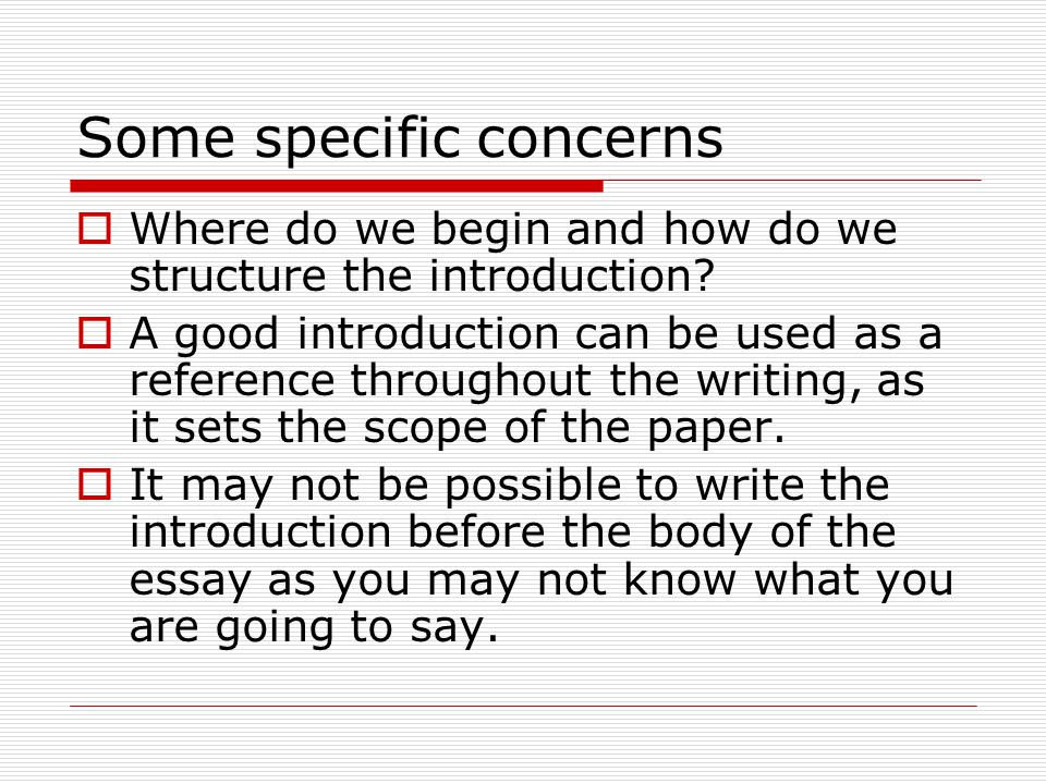 Some specific concerns  Where do we begin and how do we structure the introduction.