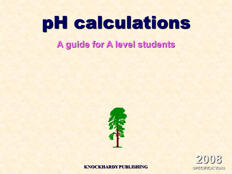 pH calculations A guide for A level students KNOCKHARDY PUBLISHING 2008 SPECIFICATIONS
