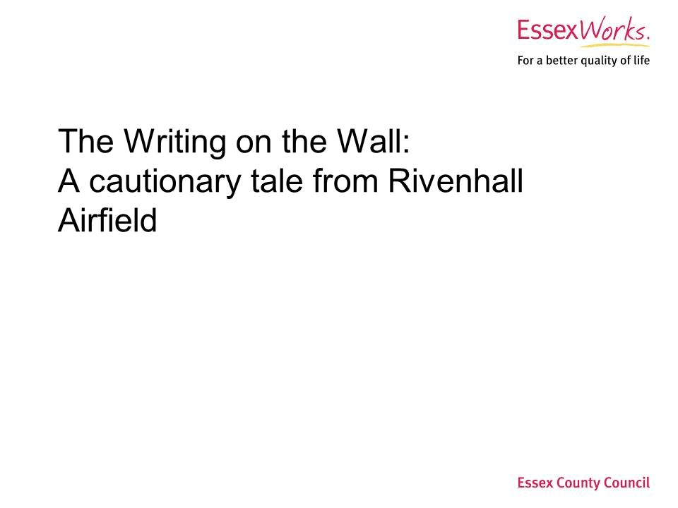 The Writing on the Wall: A cautionary tale from Rivenhall Airfield