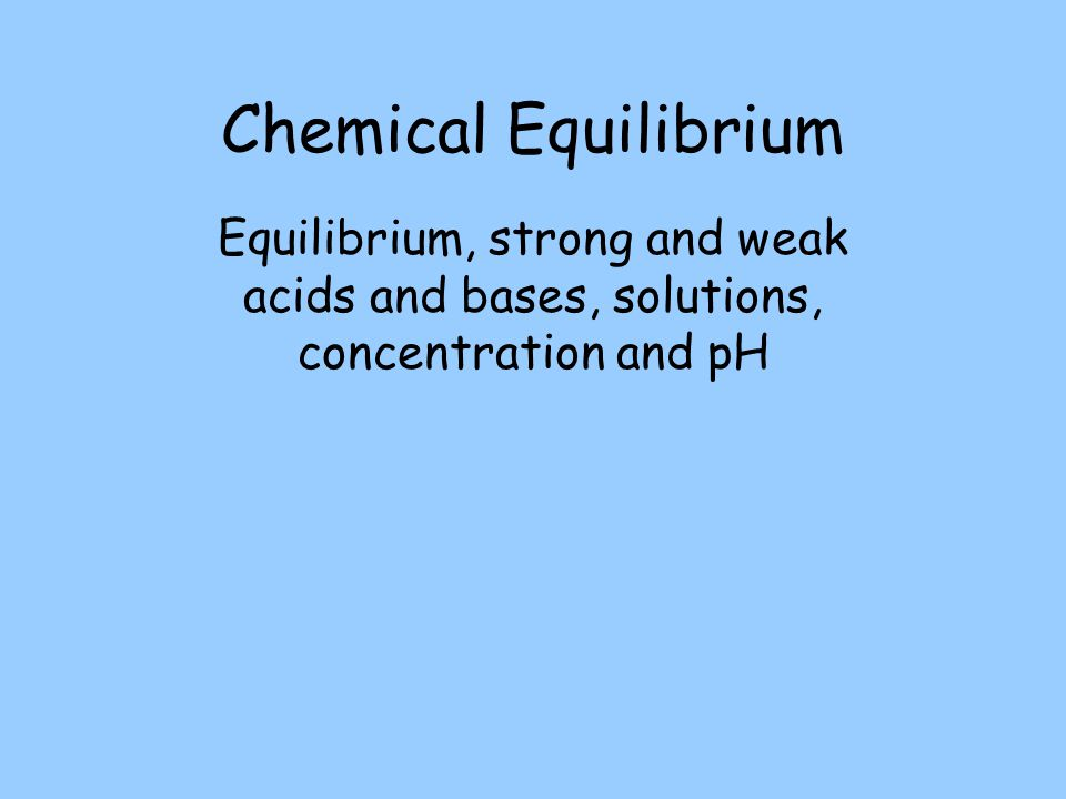 Index Equilibrium Le Chatelier's principle Equilibrium and water Weak and strong acids and alkalis, pH Titration and stoichiometry Bases Aqueous solutions and pH