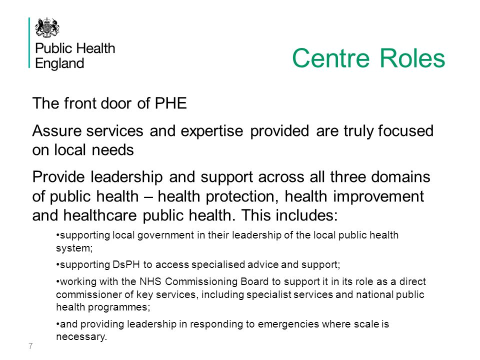 7 Centre Roles 7 The front door of PHE Assure services and expertise provided are truly focused on local needs Provide leadership and support across a