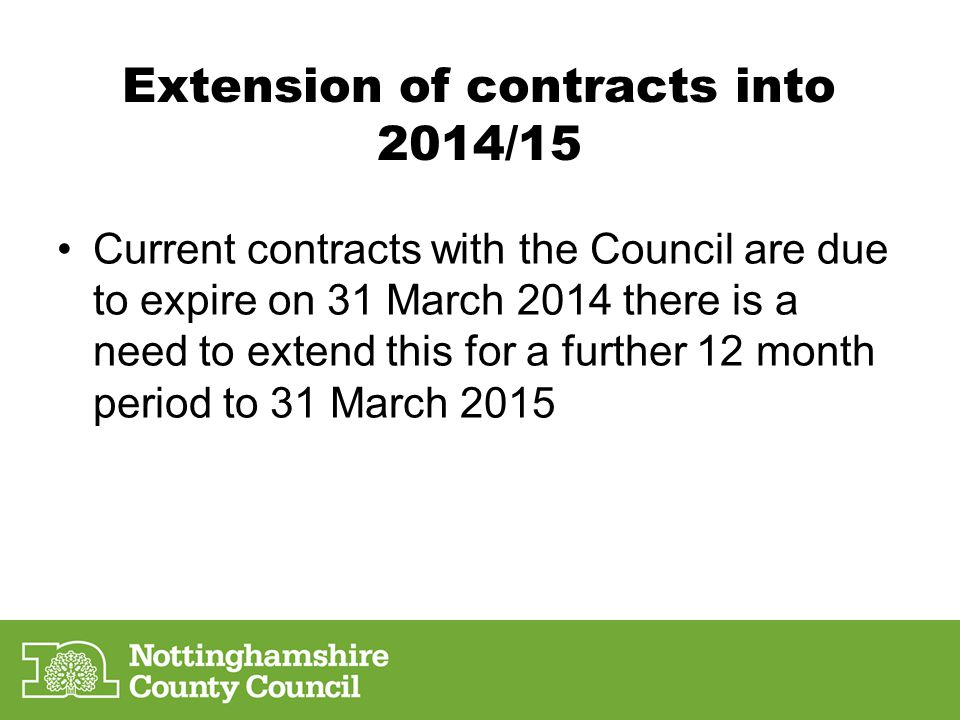 Extension of contracts into 2014/15 Current contracts with the Council are due to expire on 31 March 2014 there is a need to extend this for a further 12 month period to 31 March 2015