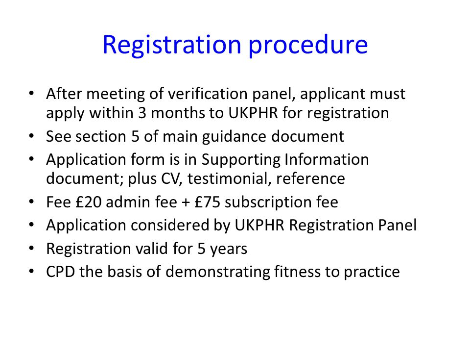 After meeting of verification panel, applicant must apply within 3 months to UKPHR for registration See section 5 of main guidance document Applicatio