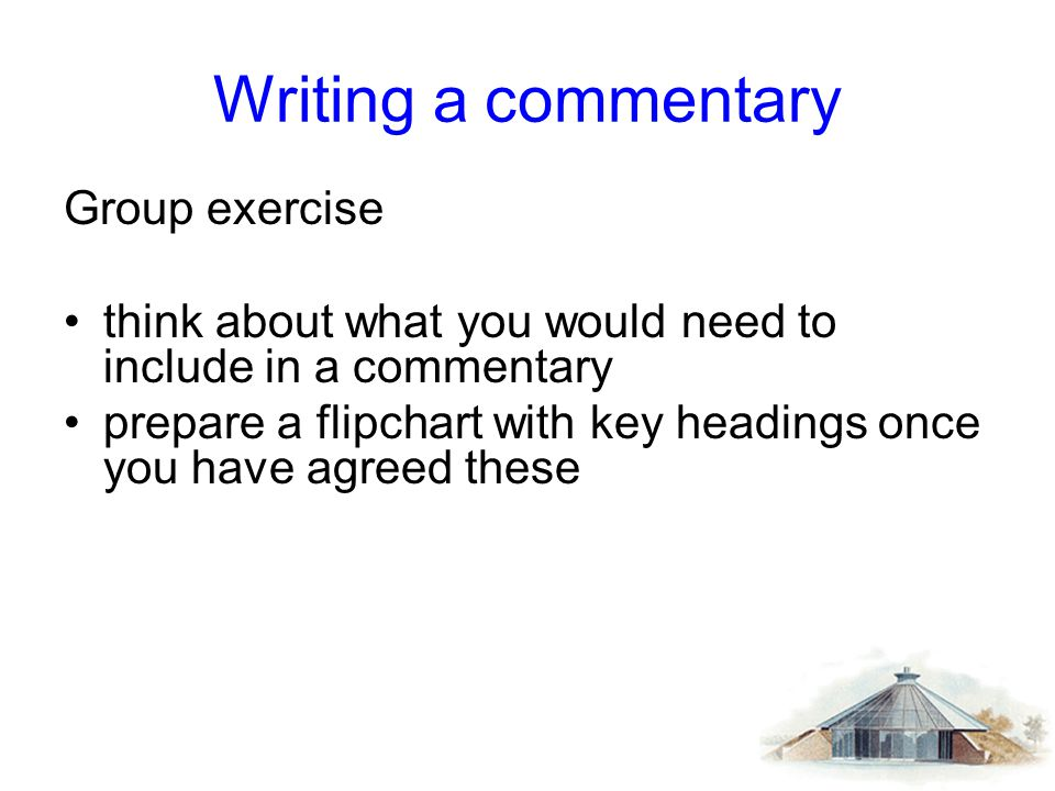 Writing a commentary Group exercise think about what you would need to include in a commentary prepare a flipchart with key headings once you have agr