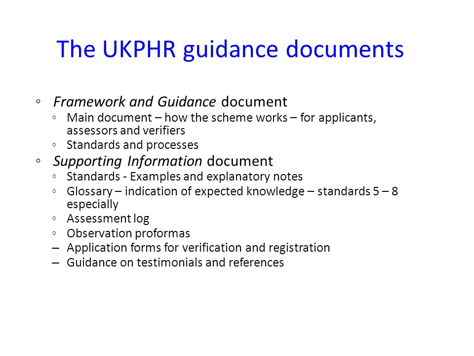 ◦ Framework and Guidance document ◦ Main document – how the scheme works – for applicants, assessors and verifiers ◦ Standards and processes ◦ Support