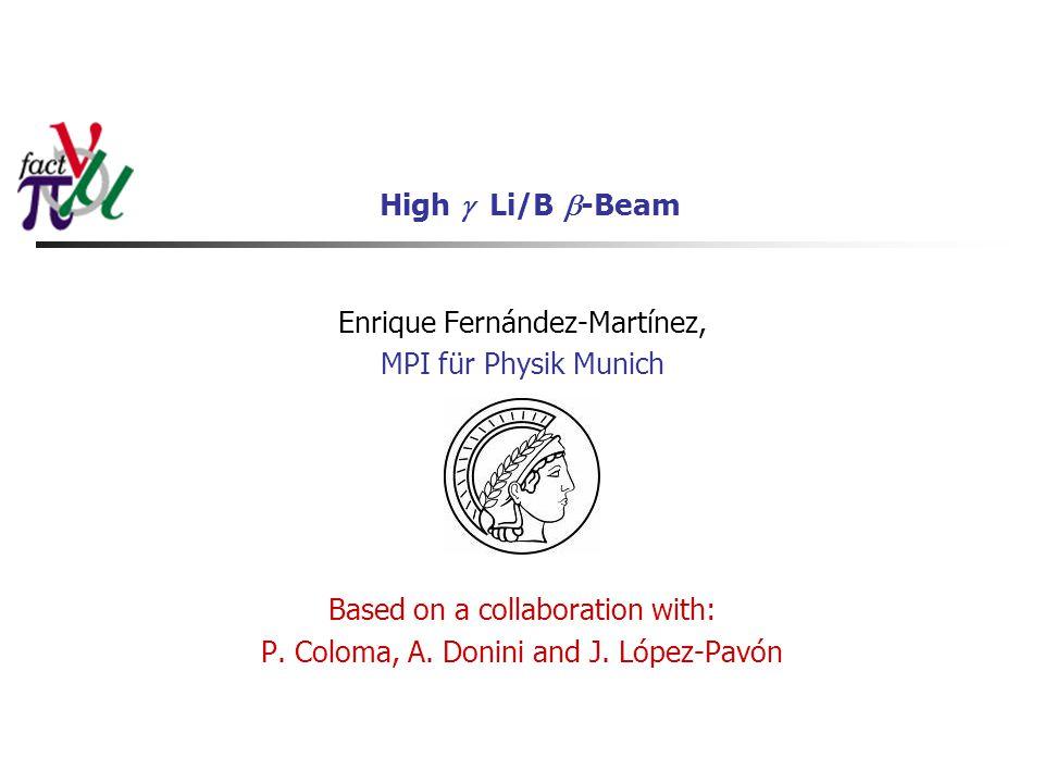 High  Li/B  -Beam Enrique Fernández-Martínez, MPI für Physik Munich Based on a collaboration with: P. Coloma, A. Donini and J. López-Pavón