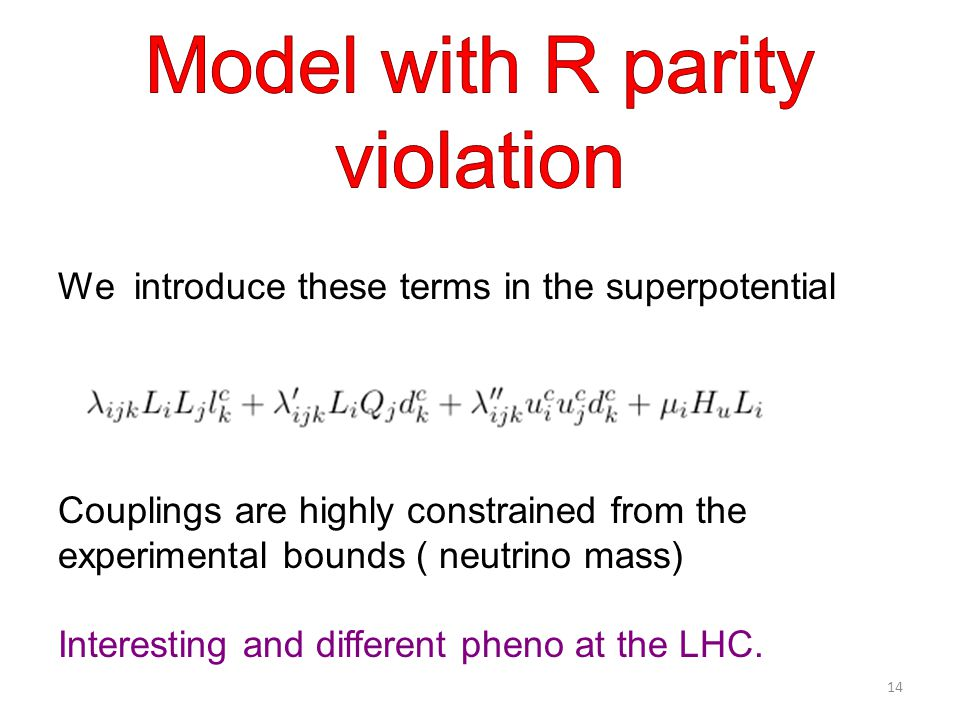 We introduce these terms in the superpotential Couplings are highly constrained from the experimental bounds ( neutrino mass) Interesting and different pheno at the LHC.