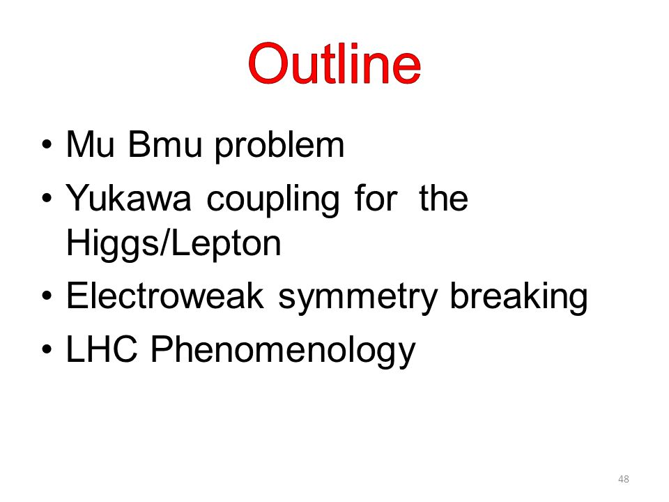 Mu Bmu problem Yukawa coupling for the Higgs/Lepton Electroweak symmetry breaking LHC Phenomenology 48
