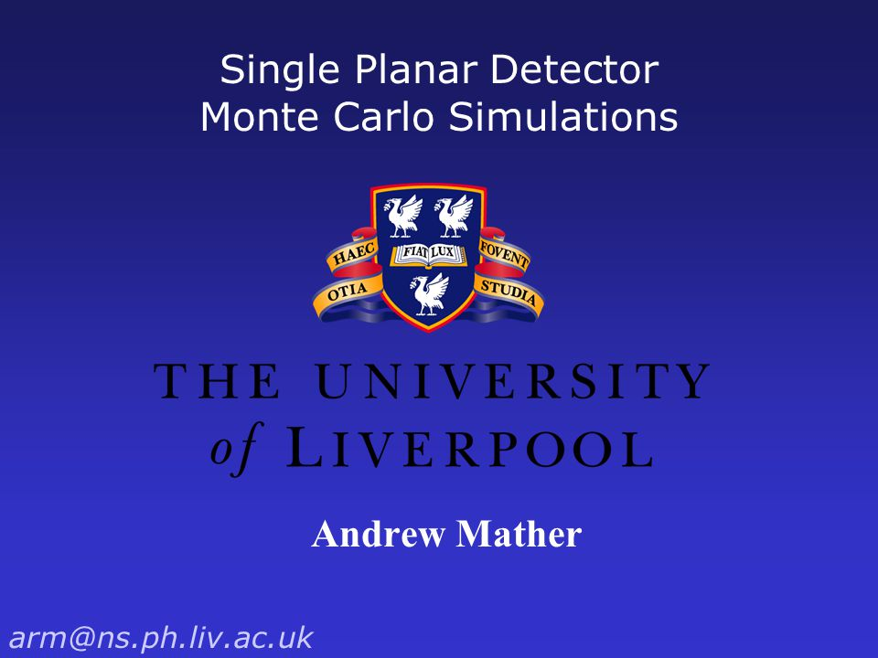 Single Planar Detector Monte Carlo Simulations Andrew Mather arm@ns.ph.liv.ac.uk