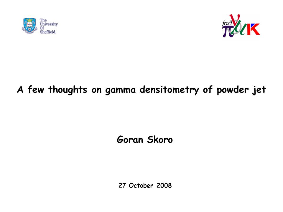 A few thoughts on gamma densitometry of powder jet Goran Skoro 27 October 2008