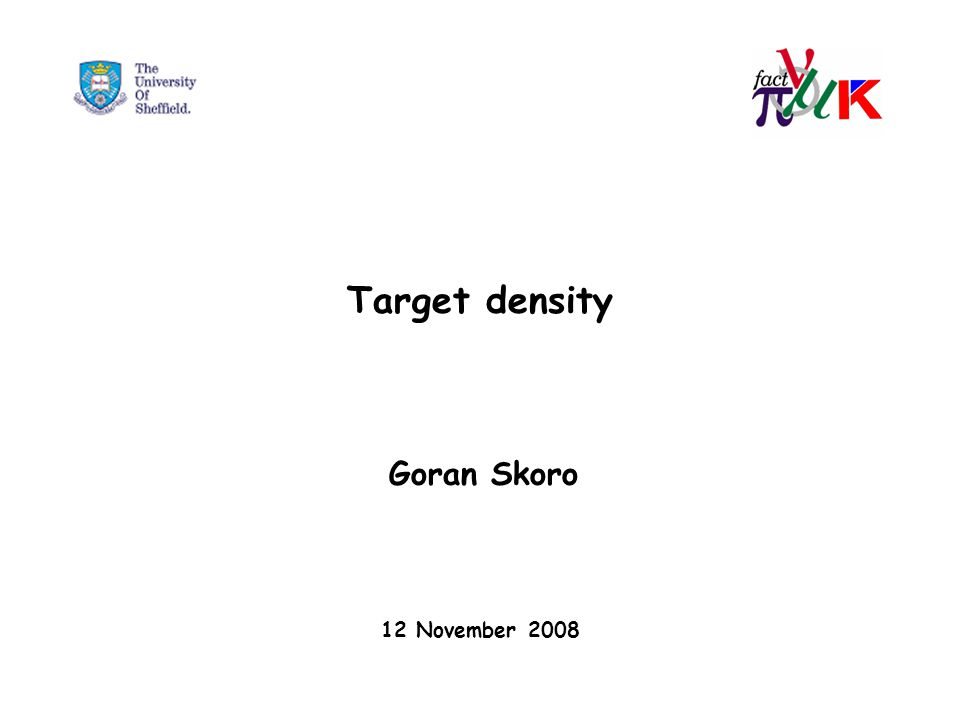 Target density Goran Skoro 12 November 2008