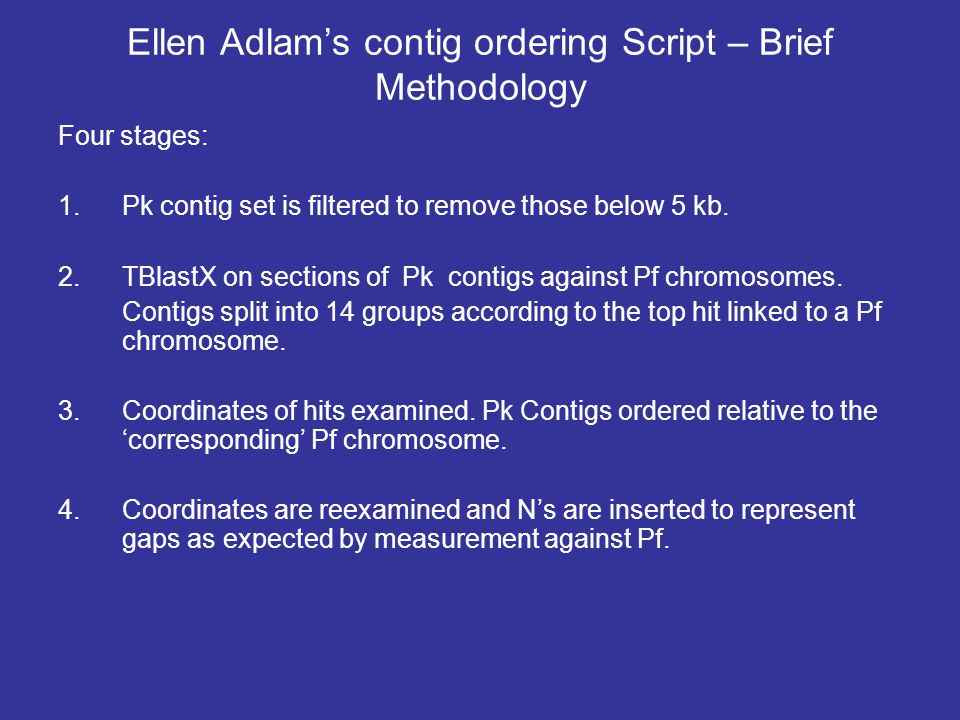Ellen Adlam's contig ordering Script – Brief Methodology Four stages: 1.Pk contig set is filtered to remove those below 5 kb.