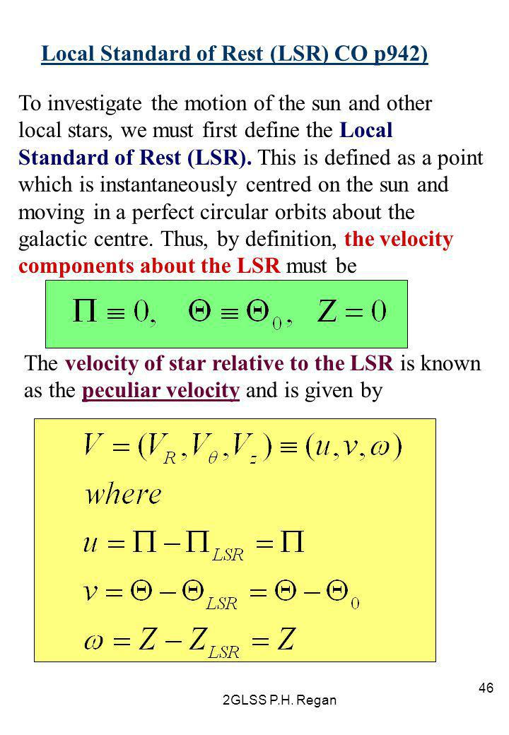 2GLSS P.H. Regan 46 Local Standard of Rest (LSR) CO p942) To investigate the motion of the sun and other local stars, we must first define the Local S