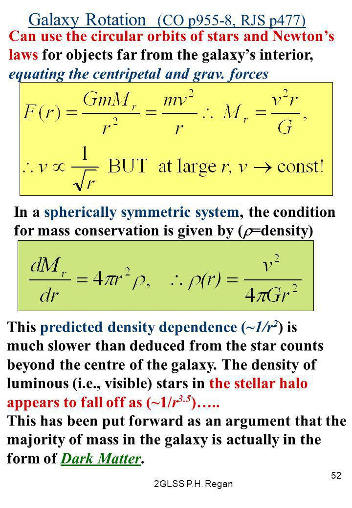 2GLSS P.H. Regan 52 Galaxy Rotation (CO p955-8, RJS p477) Can use the circular orbits of stars and Newton's laws for objects far from the galaxy's int