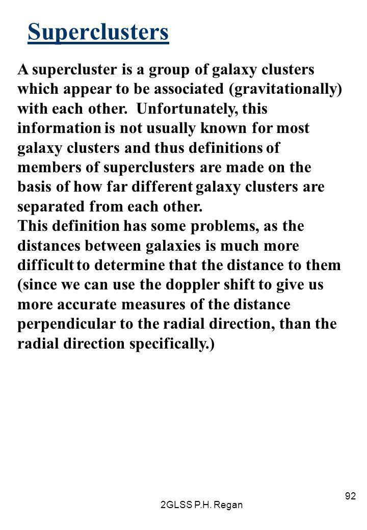 2GLSS P.H. Regan 92 Superclusters A supercluster is a group of galaxy clusters which appear to be associated (gravitationally) with each other. Unfort