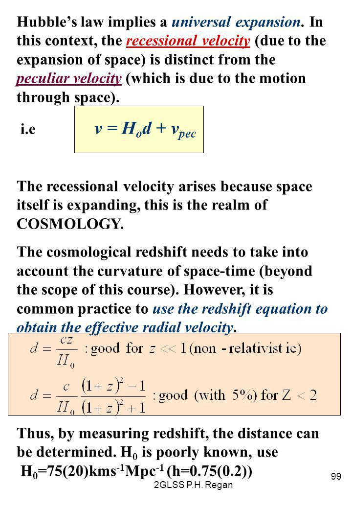 2GLSS P.H. Regan 99 Hubble's law implies a universal expansion. In this context, the recessional velocity (due to the expansion of space) is distinct