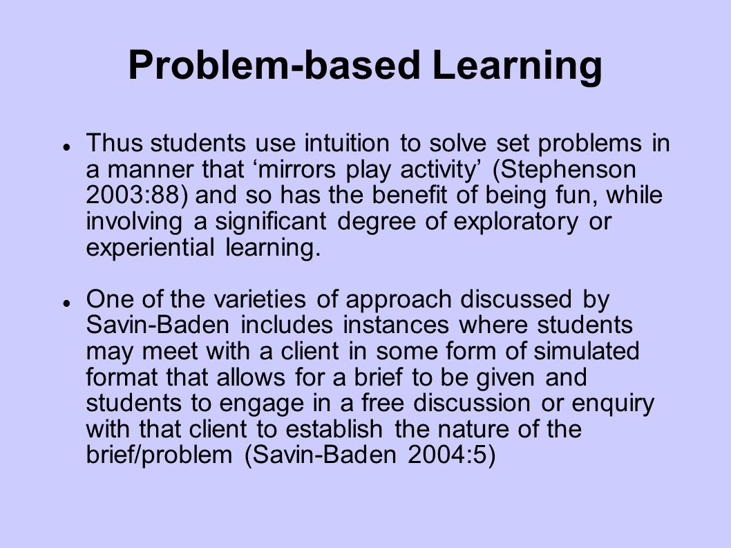 Problem-based Learning The things we need to learn before we do them, we learn by doing them (Aristotle)‏ Isn't this how we learn in the industry – 'on the job'.