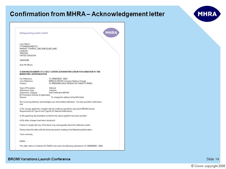 Slide 14BROMI Variations Launch Conference © Crown copyright 2008 Confirmation from MHRA – Acknowledgement letter