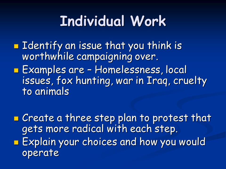 Individual Work Identify an issue that you think is worthwhile campaigning over. Identify an issue that you think is worthwhile campaigning over. Exam