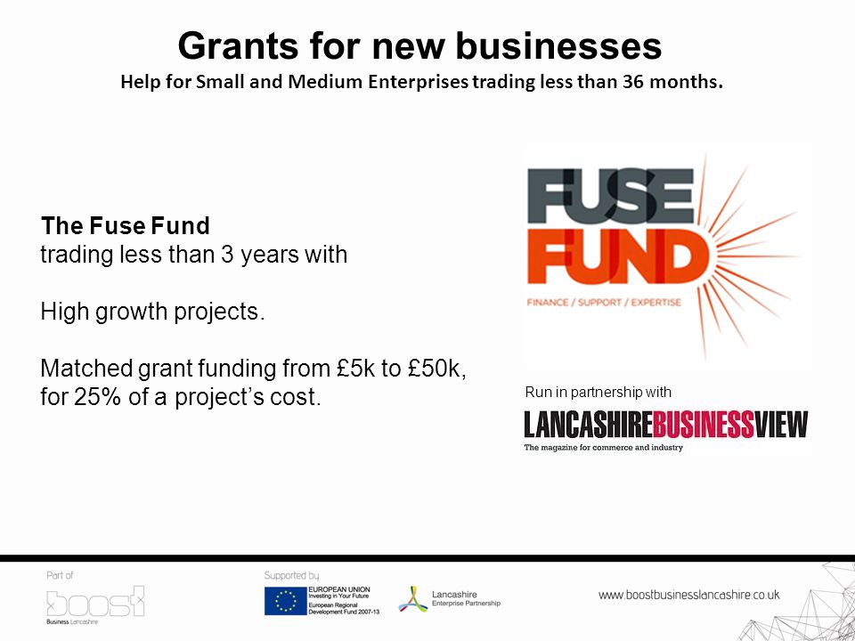 Grants for new businesses The Fuse Fund trading less than 3 years with High growth projects.