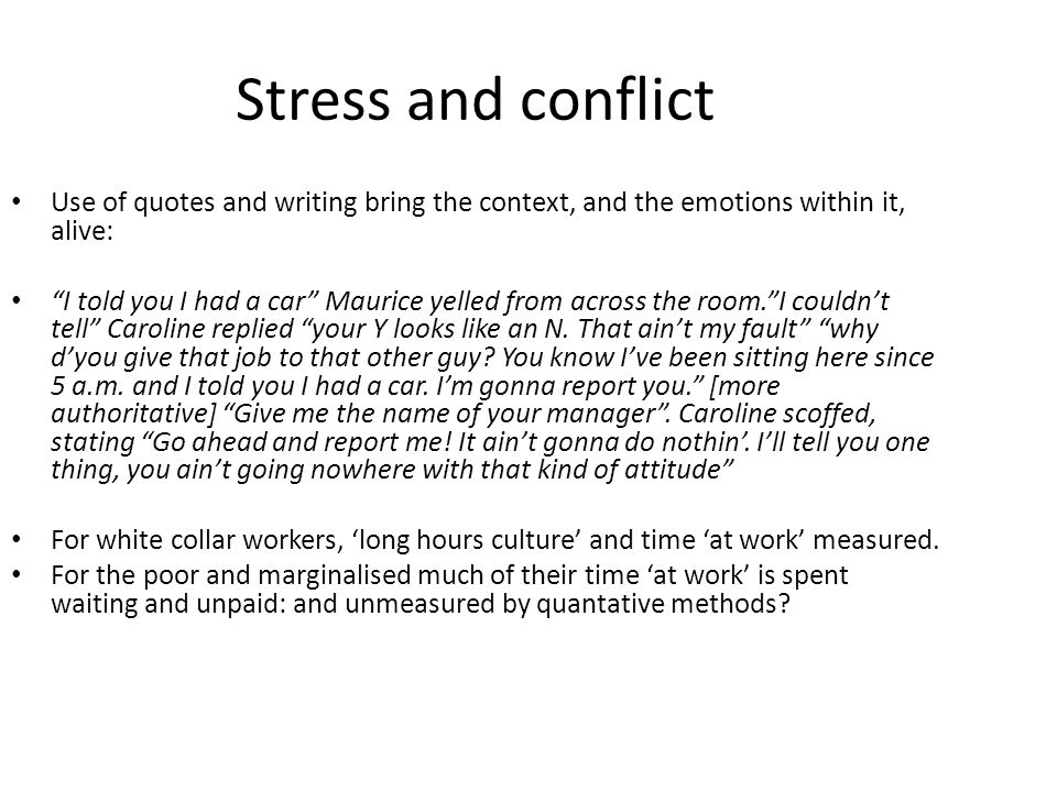 Stress and conflict Use of quotes and writing bring the context, and the emotions within it, alive: I told you I had a car Maurice yelled from across the room. I couldn't tell Caroline replied your Y looks like an N.
