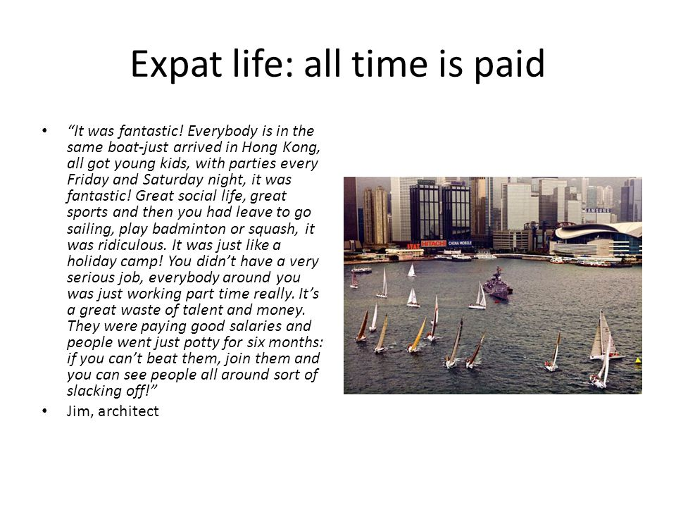 Expat life: all time is paid It was fantastic.