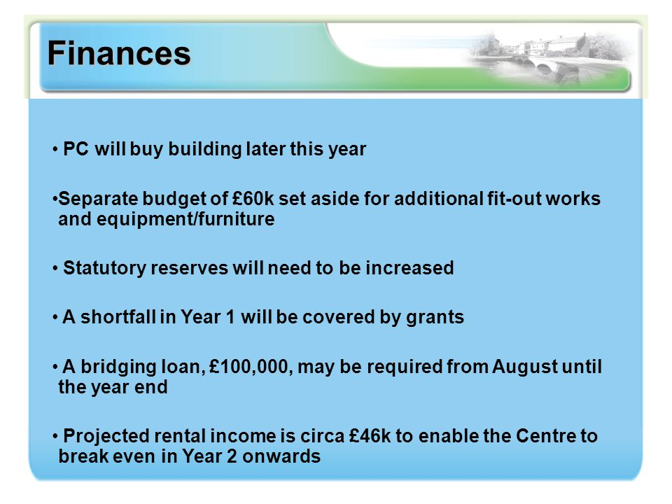 Finances PC will buy building later this year Separate budget of £60k set aside for additional fit-out works and equipment/furniture Statutory reserve