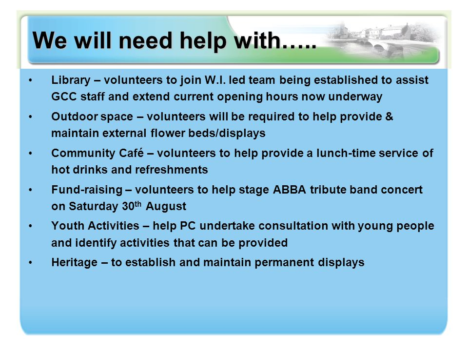 We will need help with….. Library – volunteers to join W.I.