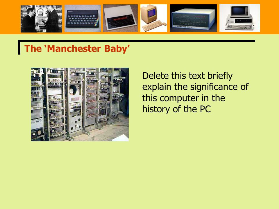 The 'Manchester Baby' Delete this text briefly explain the significance of this computer in the history of the PC