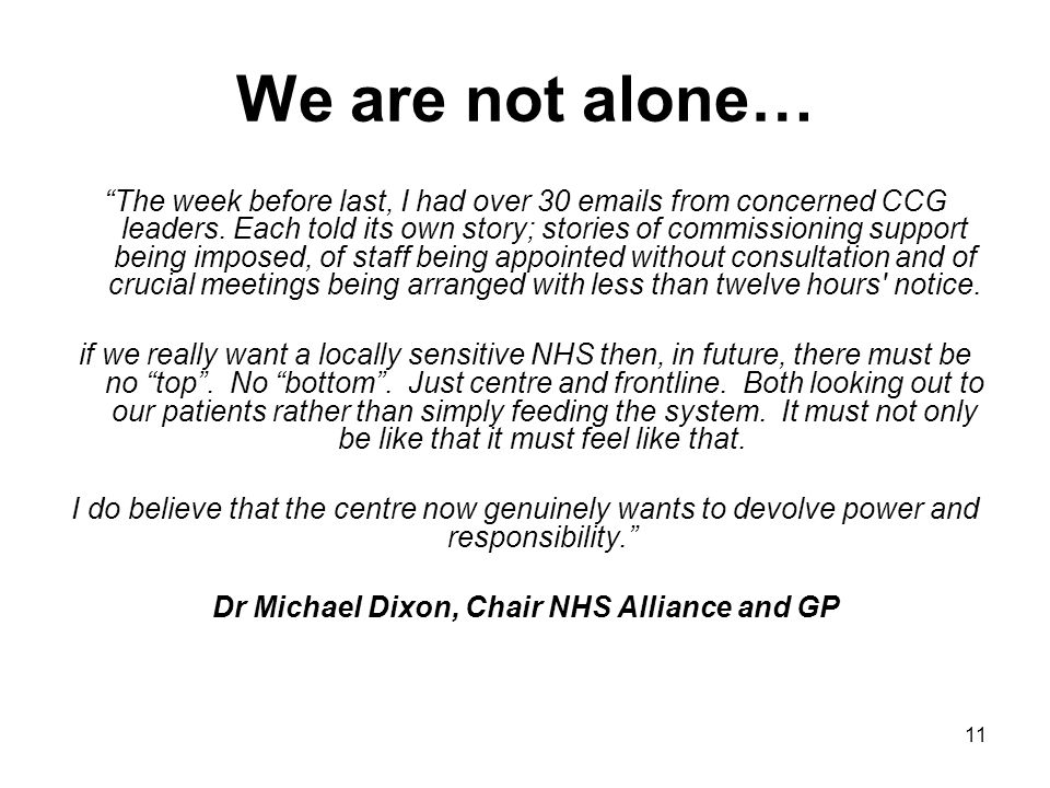 11 We are not alone… The week before last, I had over 30 emails from concerned CCG leaders.