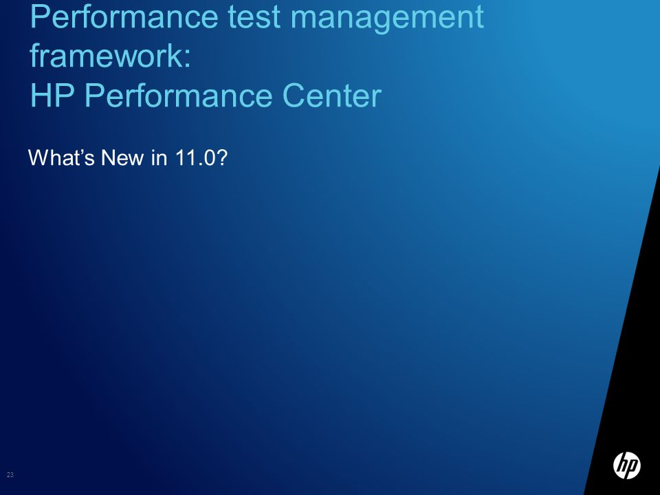 Performance test management framework: HP Performance Center What's New in 11.0? 23