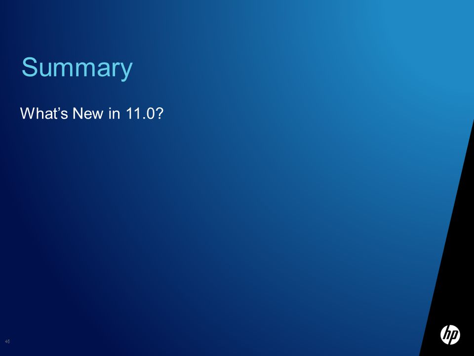 Summary What's New in 11.0? 46