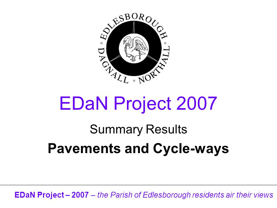 EDaN Project – 2007 – the Parish of Edlesborough residents air their views EDaN Project 2007 Summary Results Pavements and Cycle-ways