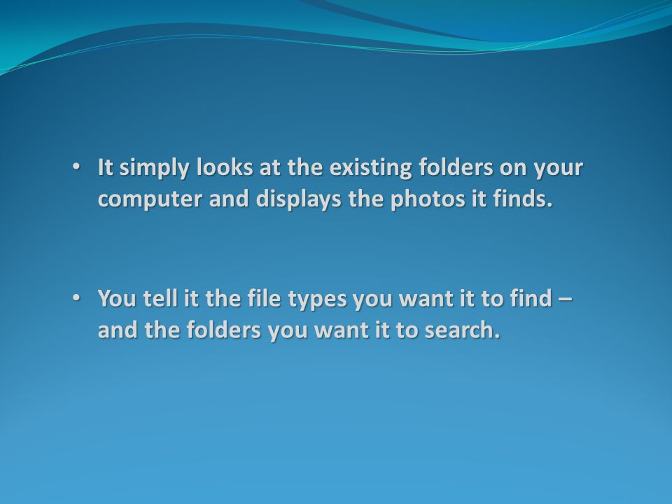 You tell it the file types you want it to find – and the folders you want it to search. You tell it the file types you want it to find – and the folde