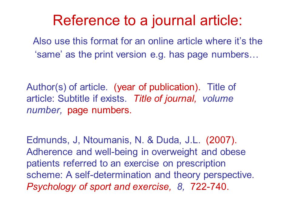 Reference to a journal article: Also use this format for an online article where it's the 'same' as the print version e.g.
