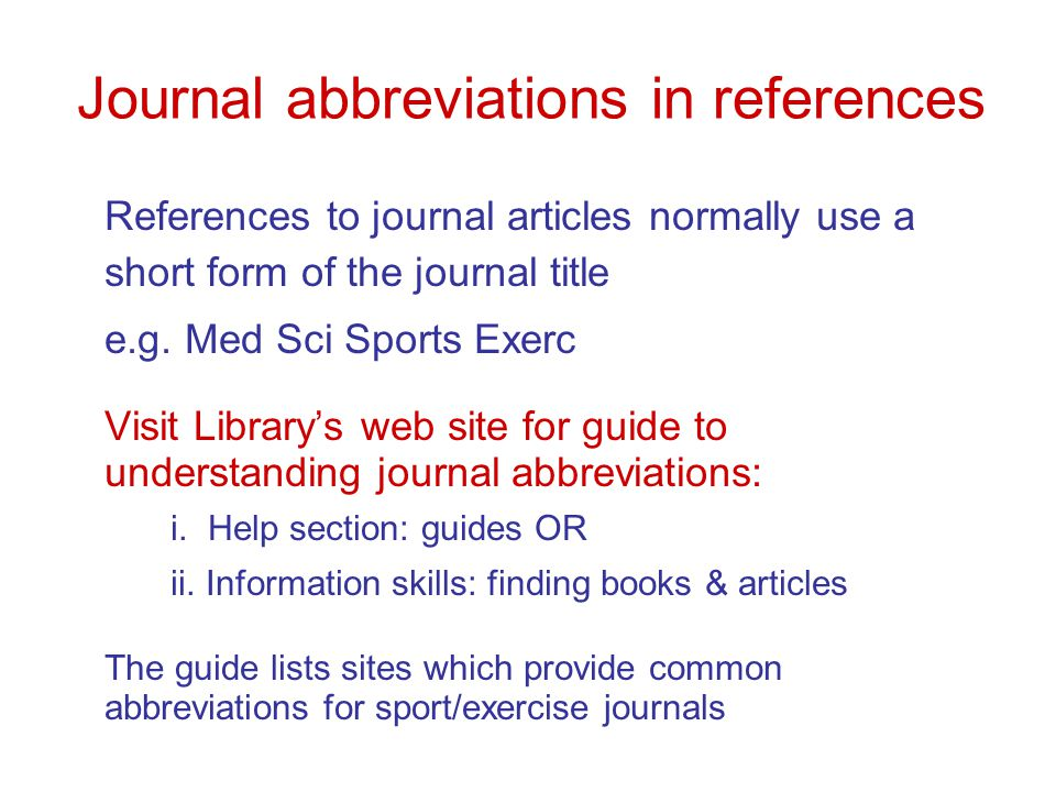Journal abbreviations in references References to journal articles normally use a short form of the journal title e.g.