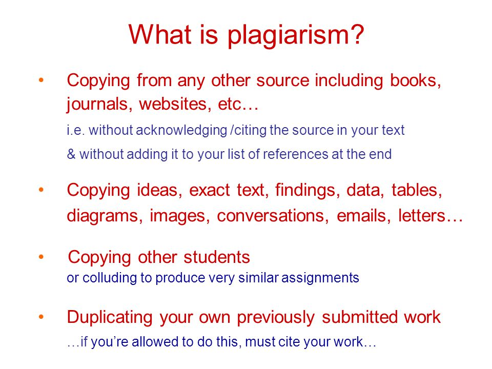 What is plagiarism. Copying from any other source including books, journals, websites, etc… i.e.