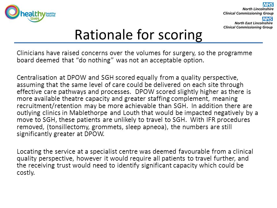 Rationale for scoring Clinicians have raised concerns over the volumes for surgery, so the programme board deemed that do nothing was not an acceptable option.
