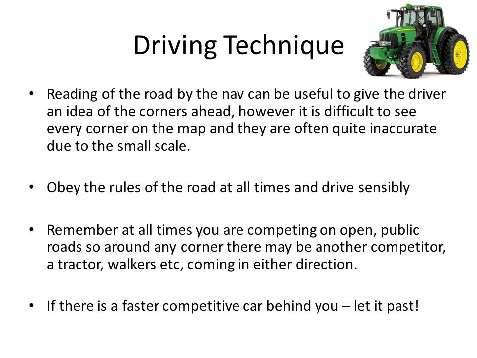Driving Technique Reading of the road by the nav can be useful to give the driver an idea of the corners ahead, however it is difficult to see every c