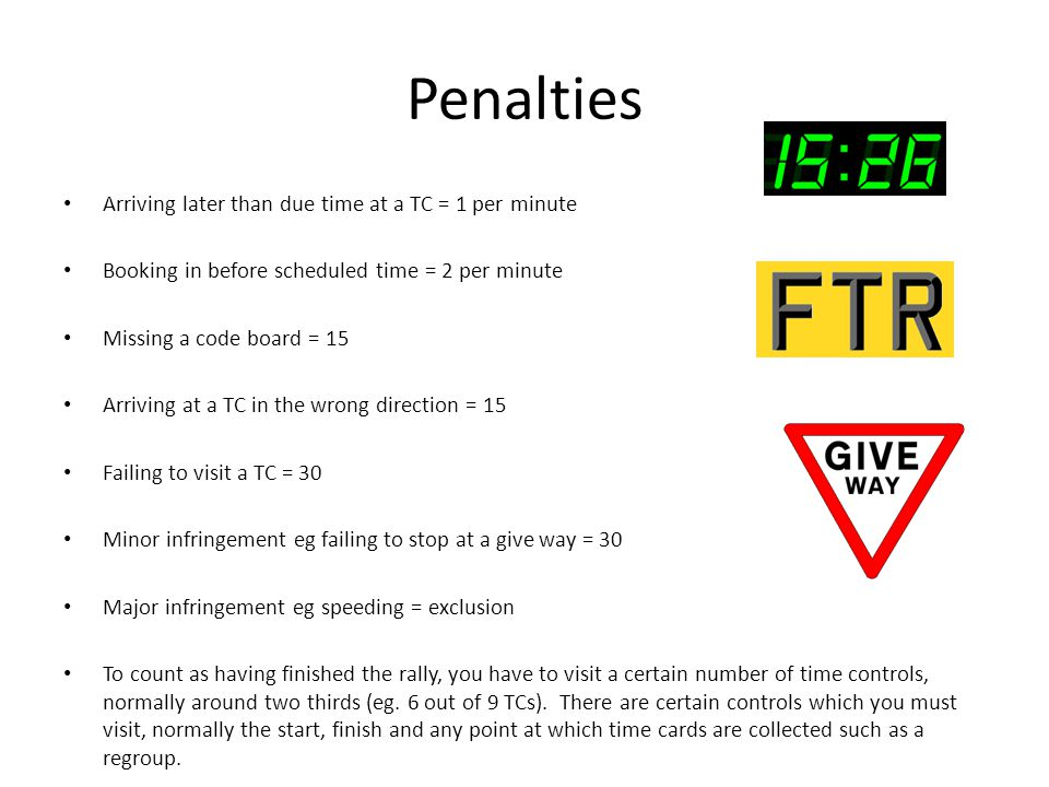 Penalties Arriving later than due time at a TC = 1 per minute Booking in before scheduled time = 2 per minute Missing a code board = 15 Arriving at a