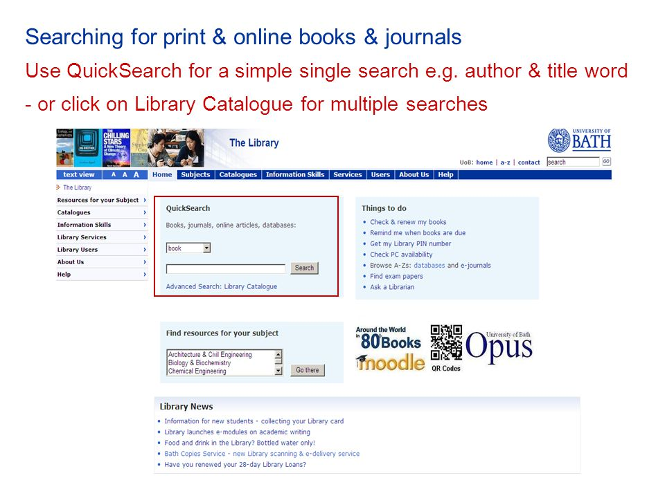 Searching for print & online books & journals Use QuickSearch for a simple single search e.g.