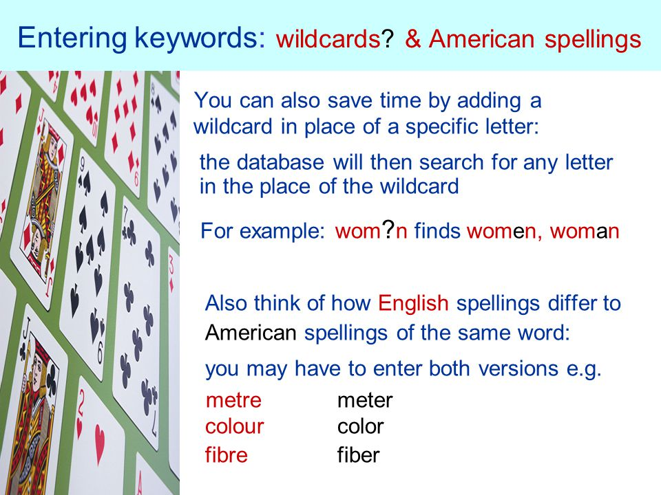 Entering keywords: wildcards? & American spellings You can also save time by adding a wildcard in place of a specific letter: the database will then s