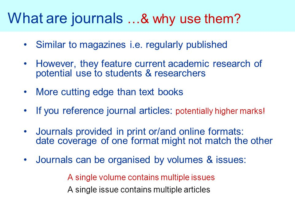 What are journals …& why use them. Similar to magazines i.e.