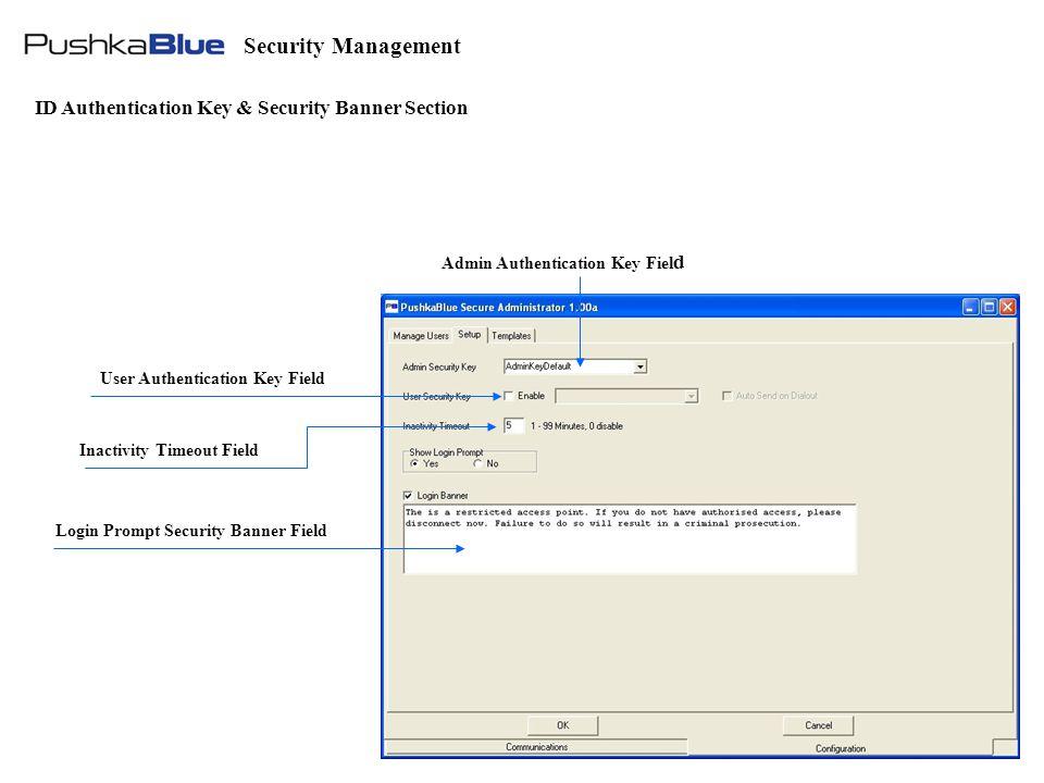 Admin Authentication Key Fiel d User Authentication Key Field Inactivity Timeout Field Login Prompt Security Banner Field ID Authentication Key & Security Banner Section Security Management