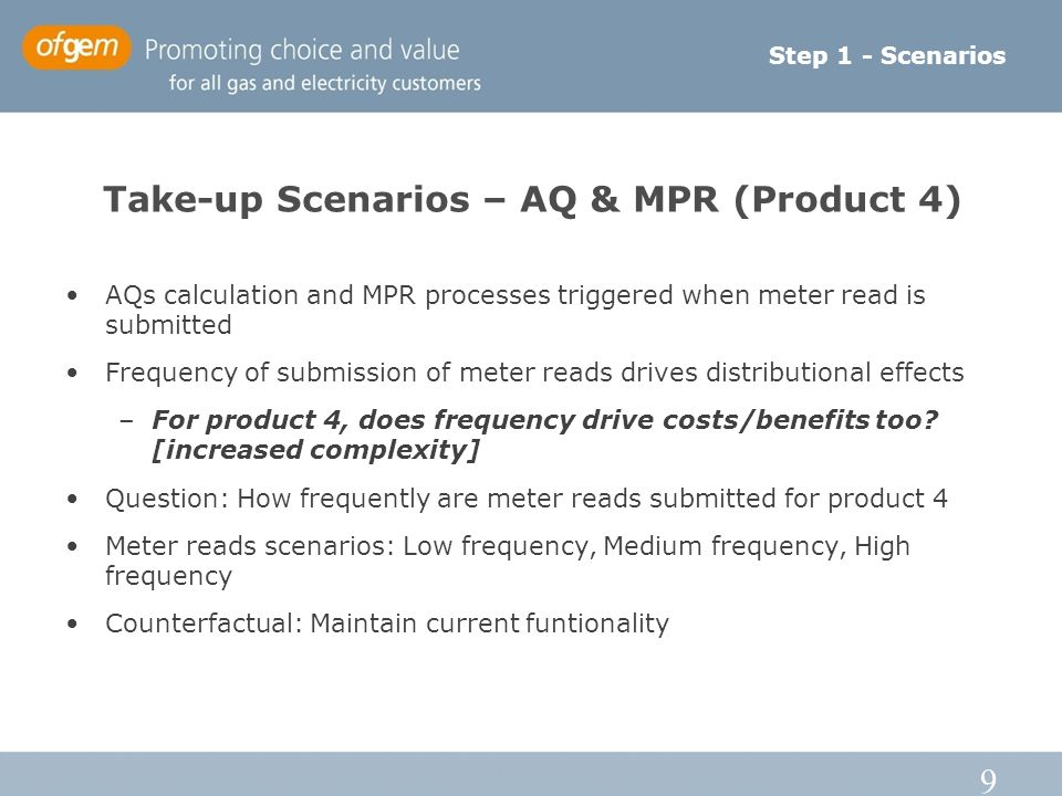 9 Take-up Scenarios – AQ & MPR (Product 4) AQs calculation and MPR processes triggered when meter read is submitted Frequency of submission of meter r